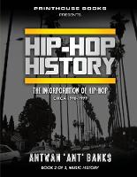 Hip-Hop History (Book 2 of 3) The Incorporation of Hip-Hop: Circa 1990-1999 by Antwan 'Ant' Bank$