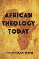 African Theology Today by Emmanuel M Katongole