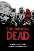 The Walking Dead Book 14 by Robert Kirkman, Charlie Adlard, Stefano Gaudiano, Cliff Rathburn