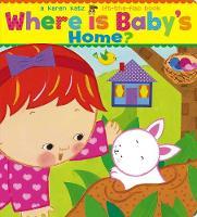 Where Is Baby's Home? A Karen Katz Lift-the-Flap Book by Karen Katz