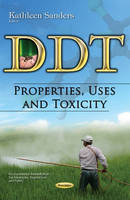 DDT Properties, Uses & Toxicity by Kathleen Sanders