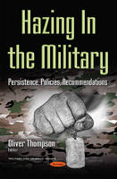 Hazing in the Military Persistence, Policies, Recommendations by Oliver Thompson
