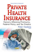 Private Health Insurance Factors Affecting Premiums, Federal Policy, & Tax Credits by Peter Hawkins