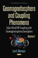 Geomagnetosphere and Coupling Phenomena, Volume I Solar Wind/IMF Coupling with Geomagnetosphere/Ionosphere by Lev I. Dorman