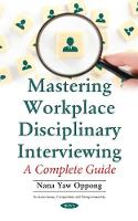 Mastering Workplace Disciplinary Interviewing A Complete Guide by Nana Yaw Oppong