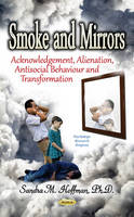 Smoke & Mirrors Acknowledgement, Alienation, Antisocial Behaviour & Transformation by Sandra M Hoffman
