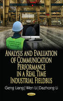 Analysis & Evaluation of Communication Performance in a Real Time Industrial Fieldbus by Wen Li