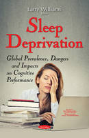 Sleep Deprivation Global Prevalence, Dangers & Impacts on Cognitive Performance by Larry Williams