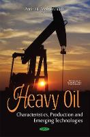 Heavy Oil Characteristics, Production & Emerging Technologies by Amir H. Mohammadi