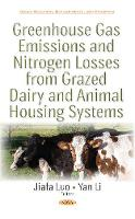 Greenhouse Gas Emissions & Nitrogen Losses from Grazed Dairy & Animal Housing Systems by Jiafa Luo