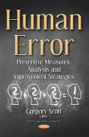 Human Error Preventive Measures, Analysis & Improvement Strategies by Gregory Scott