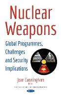Nuclear Weapons Global Programmes, Challenges & Security Implications by Joan Cunningham