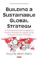 Building a Sustainable Global Strategy A Framework of Core Competence, Product Architecture, Supply Chain Management & IT Strategy by Young Won Park