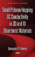 Small Polaron Hopping DC Conductivity in 3D & 1D Disordered Materials by Georgios P. Triberis