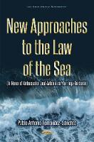 New Approaches to the Law of the Sea (In Honor of Ambassador Jose Antonio de Yturriaga) by Pablo Antonio Fernandez-Sanchez