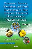 Occurrences, Structure, Biosynthesis & Health Benefits Based on Their Evidences of Medicinal Phytochemicals in Vegetables & Fruits by Noboru Motohashi