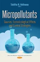 Micropollutants Sources, Ecotoxicological Effects & Control Strategies by Tabitha N. Holloway