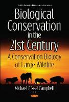 Biological Conservation in the 21st Century A Conservation Biology of Large Wildlife by Michael O'Neal Campbell