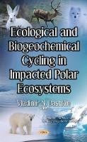 Ecological & Biogeochemical Cycling in Impacted Polar Ecosystems by Vladimir N. Brovkin