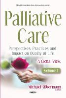 Palliative Care -- Perspectives, Practices & Impact on Quality of Life A Global View: Volume 1 by Michael Silbermann