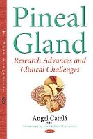 Pineal Gland Research Advances & Clinical Challenges by Angel Catala