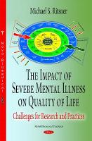 Impact of Severe Mental Illness on Quality of Life Challenges for Research & Practices by Michael S. Ritsner