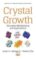 Crystal Growth Concepts, Mechanisms & Applications by Jinjin Li