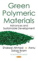 Green Polymeric Materials Advances & Sustainable Development by Shakeel Ahmed Annu