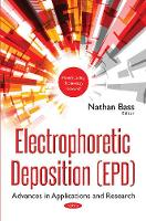 Electrophoretic Deposition (EPD) Advances in Applications & Research by Nathan Bass