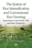 The System of Rice Intensification and Conventional Rice Farming Responding to Crop Growth, Yield and Water Productivity by Tejendra, Ph.D. Chapagain