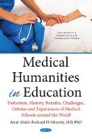 Medical Humanities in Education Definition, History, Benefits, Challenges, Debates & Experiences of Medical Schools Around the World by Amal Abdul-Rasheed, MD, Ph.D. El-Moamly