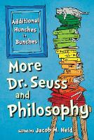 More Dr. Seuss and Philosophy Additional Hunches in Bunches by Jacob M. Held