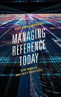 Managing Reference Today New Models and Best Practices by Kay Ann Cassell