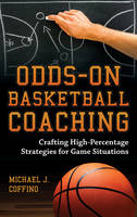 Odds-On Basketball Coaching Crafting High-Percentage Strategies for Game Situations by Michael J. Coffino