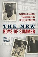 The New Boys of Summer Baseball's Radical Transformation in the Late Sixties by Paul Hensler