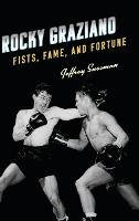 Rocky Graziano Fists, Fame, and Fortune by Jeffrey Sussman