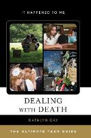 Dealing with Death The Ultimate Teen Guide by Kathlyn Gay
