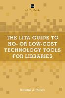 The LITA Guide to No- or Low-Cost Technology Tools for Libraries by Breanne A. Kirsch