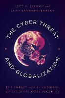The Cyber Threat and Globalization The Impact on U.S. National and International Security by Jack A. Jarmon, Pano Yannakogeorgos
