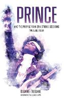 Prince and the Purple Rain Era Studio Sessions 1983 and 1984 by Duane Tudahl, Ahmir Thompson