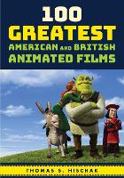 100 Greatest American and British Animated Films by Thomas S. Hischak