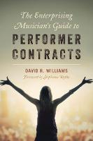 The Enterprising Musician's Guide to Performer Contracts by David R. Williams, Stephanie Blythe