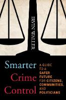 Smarter Crime Control A Guide to a Safer Future for Citizens, Communities, and Politicians by Irvin Waller