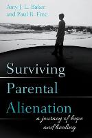 Surviving Parental Alienation A Journey of Hope and Healing by Amy J. L. Baker, Paul R. Fine