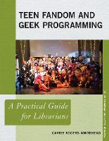 Teen Fandom and Geek Programming A Practical Guide for Librarians by Carrie Rogers-Whitehead