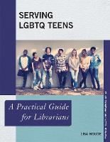 Serving LGBTQ Teens A Practical Guide for Librarians by Lisa Houde