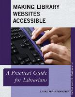 Making Library Websites Accessible A Practical Guide for Librarians by Laura Francabandera