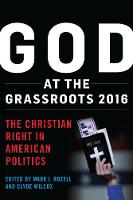 God at the Grassroots 2016 The Christian Right in American Politics by Mark J. Rozell