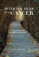 After You Hear It's Cancer A Guide to Navigating the Difficult Journey Ahead by John Leifer, Lori Lindstrom Leifer