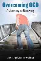 Overcoming OCD A Journey to Recovery by Janet Singer, Seth Gillihan